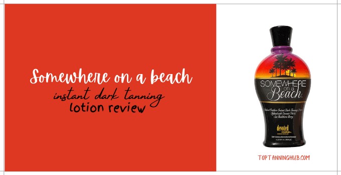 somewhere on a beach instant dark tanning lotion review
