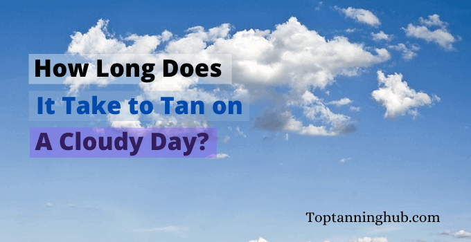 how long does it take to tan on a cloudy day